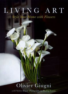 Olivier Giugni Living Art: Style your home with flowers