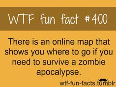 There is an online map that shows you where to go if you need to survive a zombie apocalypse.