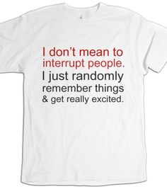 This really is me! I think I need to wear this shirt.