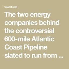 The two energy companies behind the controversial 600-mile Atlantic Coast Pipeline slated to run from West Virginia to North Carolina, said they are scrapping the project after it was on hold for years due to legal challenges.