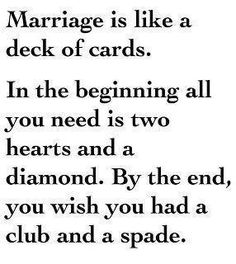 Marriage is like a deck of cards; sounds like something Frank Barone would say
