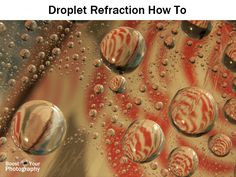 Water droplet refraction creates interesting and easy-to-reproduce photographs. Find out how in this step-by-step overview and how to.