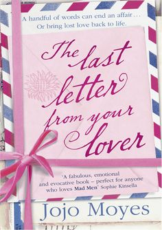Jojo Moyes - The Last Letter From Your Lover (and the cover reminds me of the Guernsey Potato Peel...)
