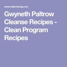 Gwyneth Paltrow Cleanse Recipes - Clean Program Recipes