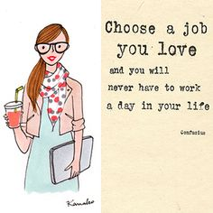 "Citation : ""Choose a job you love, and you will never have to work a day in your…"