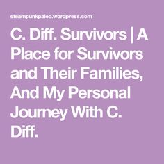C. Diff. Survivors | A Place for Survivors and Their Families, And My Personal Journey With C. Diff.