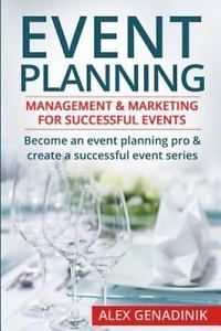 Event Planning: Management & Marketing For Successful Events - Become an event planning pro & create a successful event series - Book by Alex Genadinik