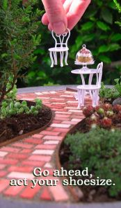 Miniature Gardening gives us an excuse to play like a kid again. So go ahead, act your shoe size!