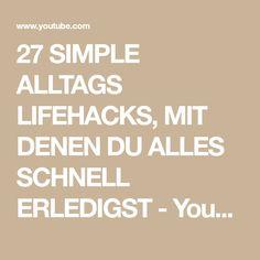 27 SIMPLE ALLTAGS LIFEHACKS, MIT DENEN DU ALLES SCHNELL ERLEDIGST - YouTube