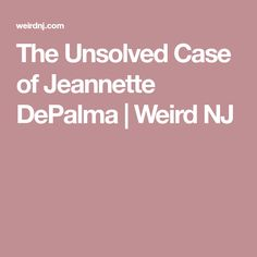 The Unsolved Case of Jeannette DePalma | Weird NJ