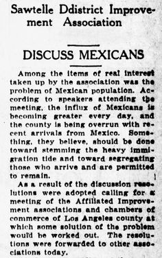 The Sawtelle District Improvement Association discusses the influx of the Mexican Population in Sawtelle, hoping to stem the tide and Segregating those who arrive and remain........Article from the West Los Angeles Tribune, August 25, 1926.....Segregation and discrimination of specific Minorities apparently was prevalent in Sawtelle in the 1920s.