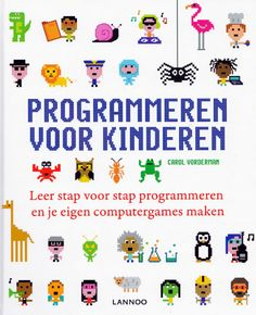Programmeren voor kinderen. Leer stap voor stap programmeren en je eigen computergames maken.