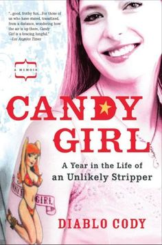 Candy Girl: A Year in the Life of an Unlikely Stripper- Diablo Cody