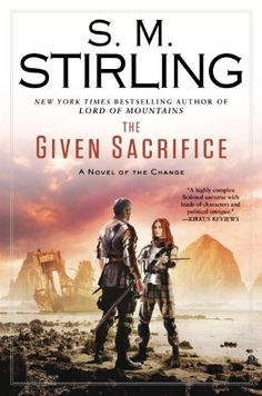 Not as fun as the beginning, but still good. The Given Sacrifice: A Novel of the Change (Change Series) by S. M. Stirling, http://www.amazon.com/dp/B00C5R84UE/ref=cm_sw_r_pi_dp_OMdxsb0X3Y52R