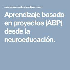 Aprendizaje basado en proyectos (ABP) desde la neuroeducación.