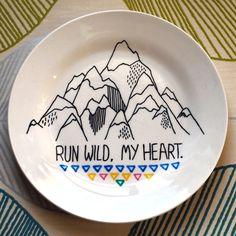 Hand Drawn Plate - Run Wild My Heart. I'll be stealing this idea.