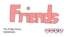 Friday Focus 03/09/21 - Friends - Little Hearts, Big Love I Smile, Make Me Smile, Big Love, Baby Kiss, Thankful For Friends, Two Best Friends, Just Don, Grief, Friday