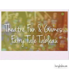 Theatre Fun & Games: Fairy Tale Tableau | kerryhishon.com