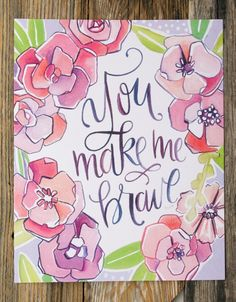 You Make Me Brave 8 x 10 Art Print Floral by Makewells on Etsy