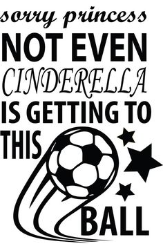 Sorry Princess Not Even CINDERELLA Is Getting To This Ball Soccer Volleyball DIsney Sports Decal Sticker