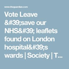 Vote Leave & our NHS& leaflets found on London hospital& wards Guy's Hospital, Vote Leave, Leaflets, The Guardian, London, Brochures, Flyers, London England