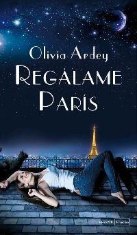 Olivia Ardey - Regálame París