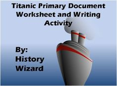 The first activity includes an internet based primary document on the Titanic. The website used is from a great primary source site, the Eye Witness to History site. http://www.eyewitnesstohistory.com/index.html  The following website is used.  The Sinking of the Titanic 1912 http://www.eyewitnesstohistory.com/titanic.htm  Students read the document and answer the questions.