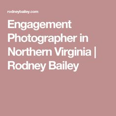 Engagement Photographer in Northern Virginia | Rodney Bailey