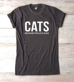 Cats because people suck tees shirt cat tshirt funny teen T-shirts  gift idea  women t shirt  graduation party  college graduation teen girl gift  weekend girls  funny saying shirt  cat tees  cat t shirt  cat gifts  cat tshirt  funny t shirt  cat lover gifts fashion  tshirt  hipster  instagram  tumblr  blogs feminist tees  cute feminist tshirt  feminism saying tees  funny feminist  gift to her  womens gifts  girl control