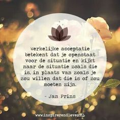 Accepteren... Happy Quotes, Best Quotes, Happiness Quotes, Dutch Words, True Words, Coaching, Lifestyle, Food, Training