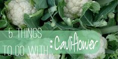 5 Things To Do With: CAULIFLOWER