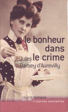 #littérature classique : Le bonheur dans le crime - Jules BARBEY D'AUREVILLY. France Loisirs, collection Courts romans et autres nouvelles, 2004. 121 pages.