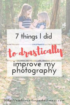 I knew when I started having children I wanted to drastically improve my photography. These are the ways I managed to do just that.