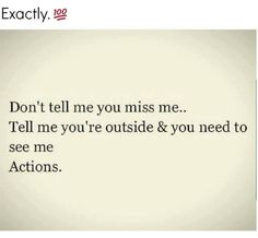 Don't Tell Me You Miss Me... Tell Me You're Outside & You Need To See Me, Actions.