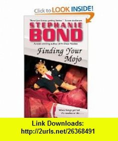 Finding Your Mojo (9780060821074) Stephanie Bond , ISBN-10: 0060821078  , ISBN-13: 978-0060821074 ,  , tutorials , pdf , ebook , torrent , downloads , rapidshare , filesonic , hotfile , megaupload , fileserve