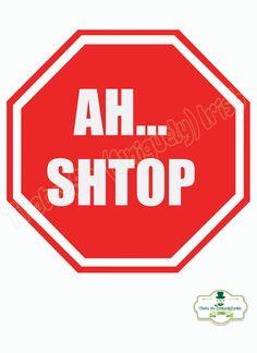 Irish slang 'Ahshtop' Irish Colloquialism by ThatsSoIrish on Etsy