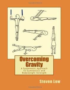 Overcoming Gravity: A Systematic Approach to Gymnastics and Bodyweight Strength by Steven Low http://www.amazon.co.uk/dp/1467933120/ref=cm_sw_r_pi_dp_BUn0tb07WQMJCVMA