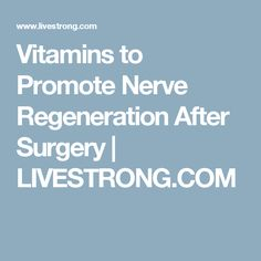 Vitamins to Promote Nerve Regeneration After Surgery | LIVESTRONG.COM