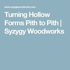 Turning Hollow Forms Pith to Pith | Syzygy Woodworks