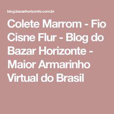 Colete Marrom - Fio Cisne Flur - Blog do Bazar Horizonte - Maior Armarinho Virtual do Brasil Thing 1, Cake Blog, E 10, Diy And Crafts, Crochet, Bellini, Vestido Pink, Bolero, Cardigans