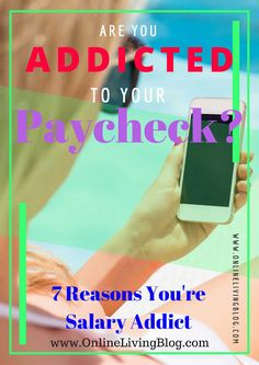 Are You Addicted To Your Paycheck? 7 Reasons You're Salary Addict, Income addict, earning money, payday tension, make money