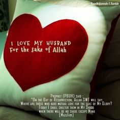 Love your Husband/Wife (each other, mutually) for the sake of Allah.
