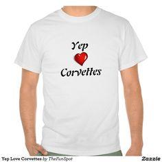 Yep Love Corvettes Tee Shirt