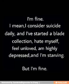 Perfectly fine, right? That's all you want to hear. And you don't care if I say I'm not fine.
