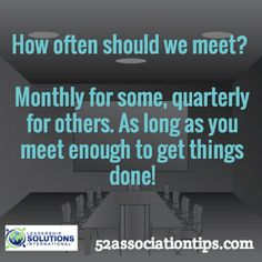 How often should we meet? Monthly for some, quarterly for others. As long as you meet enough to get things done! / 52associationtips.com
