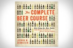 The Complete Beer Course: Boot Camp for Beer Geeks: From Novice to Expert in Twelve Tasting Classes ($15)