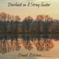 Dowland on 8 String Guitar : Daniel Estrem