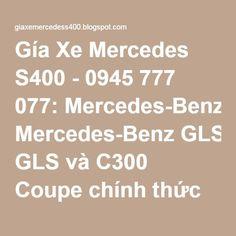 Awesome Mercedes 2017: 0945 777 077: Mercedes-Benz GLS và C300 Coupe chính thức ra mắt tại Fascination 2016 Car24 - World Bayers Check more at http://car24.top/2017/2017/06/02/mercedes-2017-0945-777-077-mercedes-benz-gls-va-c300-coupe-chinh-thuc-ra-mat-tai-fascination-2016-car24-world-bayers/
