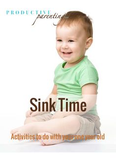 Productive Parenting: Preschool Activities - Sink Time - Early One-Year Old Activities