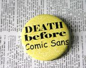 I think death would be the appropriate punishment for Comic Sans use.